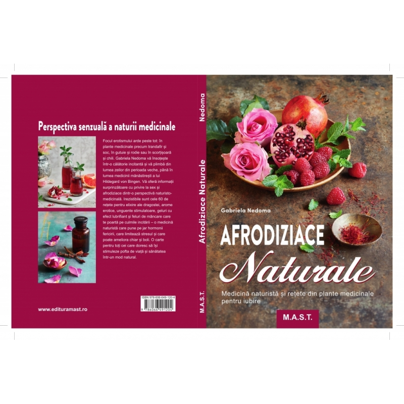 AFRODIZIACE NATURALE. Medicina naturista si retete din plante medicinale pentru iubire 1